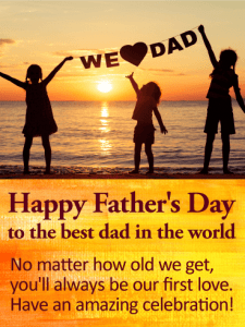 Happy Father's Day To The Best Dad In The World. No matter how old we get, you'll always be our first love. Have an amazing celebration!