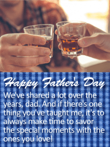 Happy Father's Day. We've shared a lot over the years, dad. And if there's one thing you've taught me, it's to always make time to savor the special moments with the ones you love!