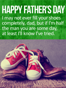 Happy Father's Day. I may not ever fill your shoes completely, dad, but if I'm half the man you are some day, at least I'll know I've tried.