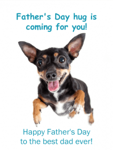 Father's Day hug is coming for you! Happy Father's Day to the best dad ever!