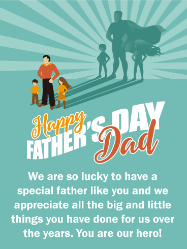 Happy Father'd Day Dad. We are so lucky to have a special father like you and we appreciate all the big and little things you have done for us over the years. You are our hero!